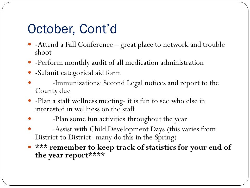October, Contd -Attend a Fall Conference – great place to network and trouble shoot -Perform monthly audit of all medication administration -Submit ca