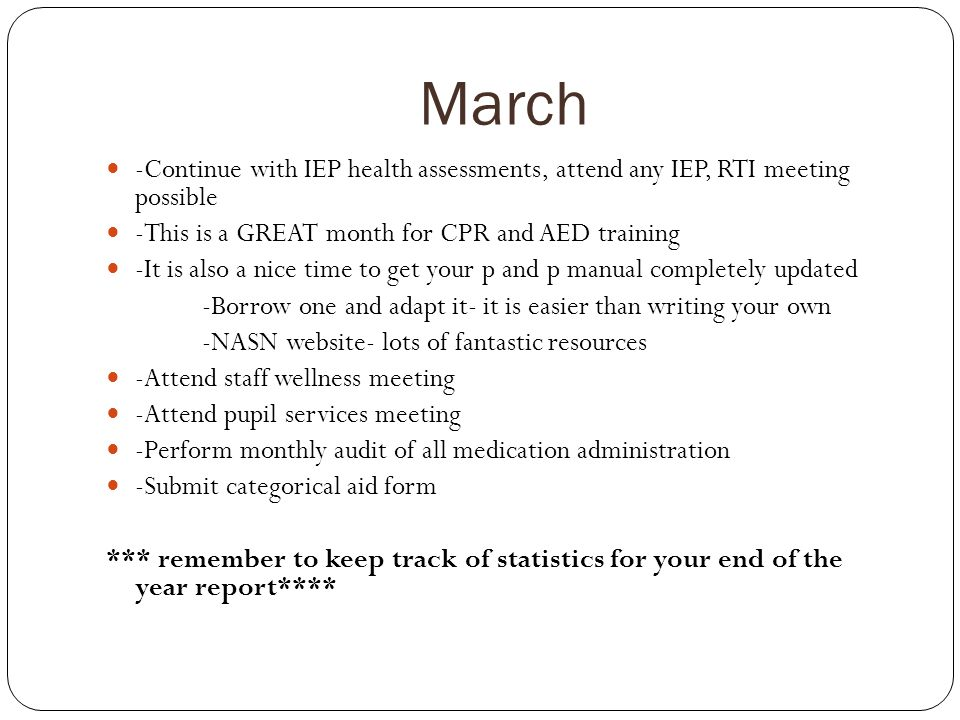March -Continue with IEP health assessments, attend any IEP, RTI meeting possible -This is a GREAT month for CPR and AED training -It is also a nice t
