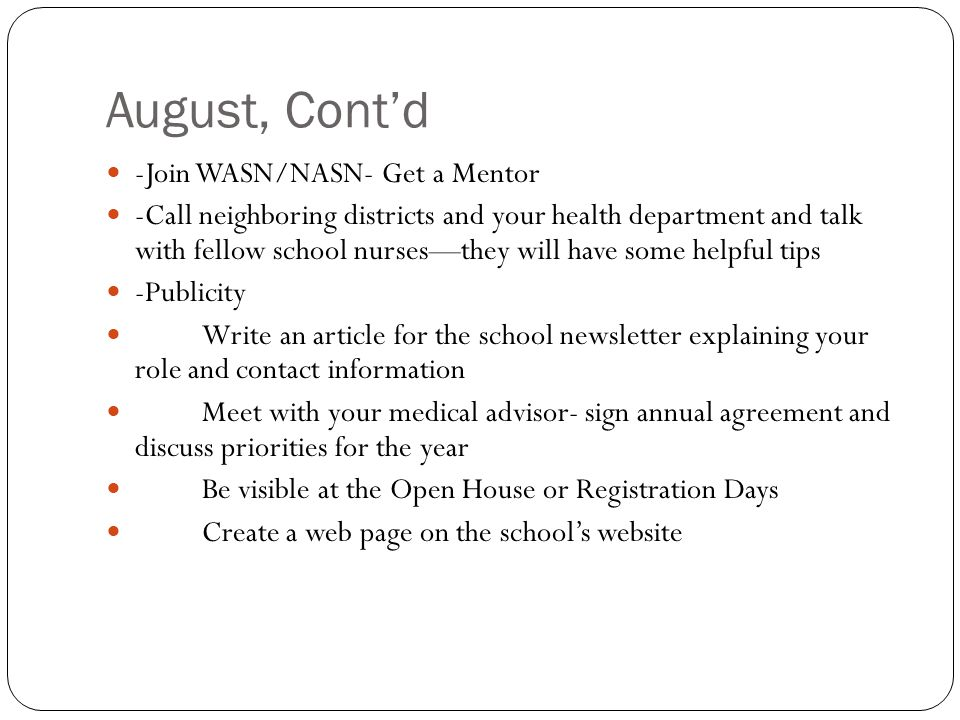 August, Contd -Join WASN/NASN- Get a Mentor -Call neighboring districts and your health department and talk with fellow school nursesthey will have so