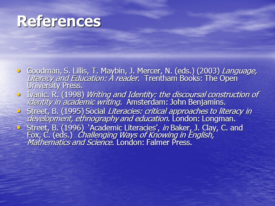 References Goodman, S. Lillis, T. Maybin, J. Mercer, N.