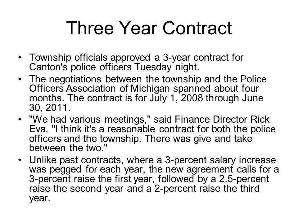 Three Year Contract Township officials approved a 3-year contract for Canton's police officers Tuesday night. The negotiations between the township an