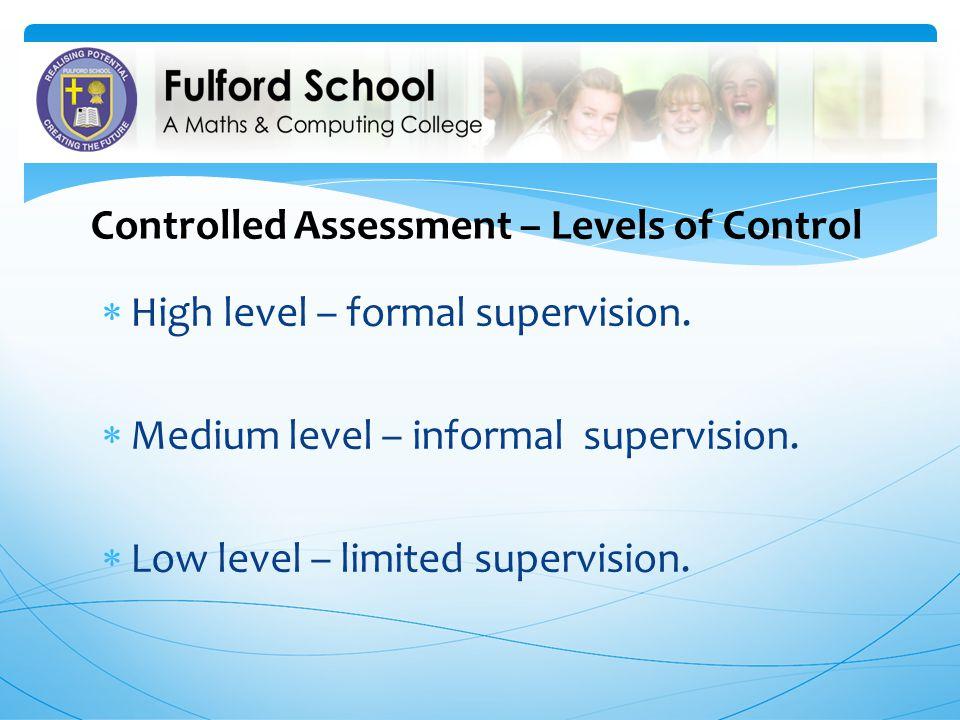 High level – formal supervision. Medium level – informal supervision. Low level – limited supervision. Controlled Assessment – Levels of Control