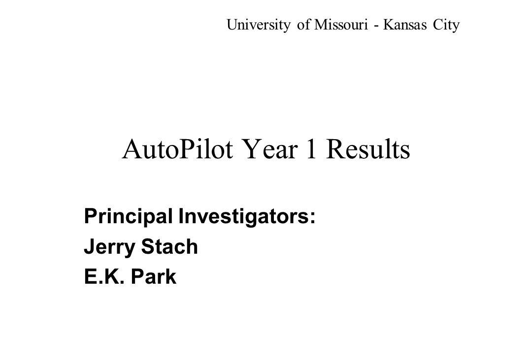 AutoPilot Year 1 Results Principal Investigators: Jerry Stach E.K.
