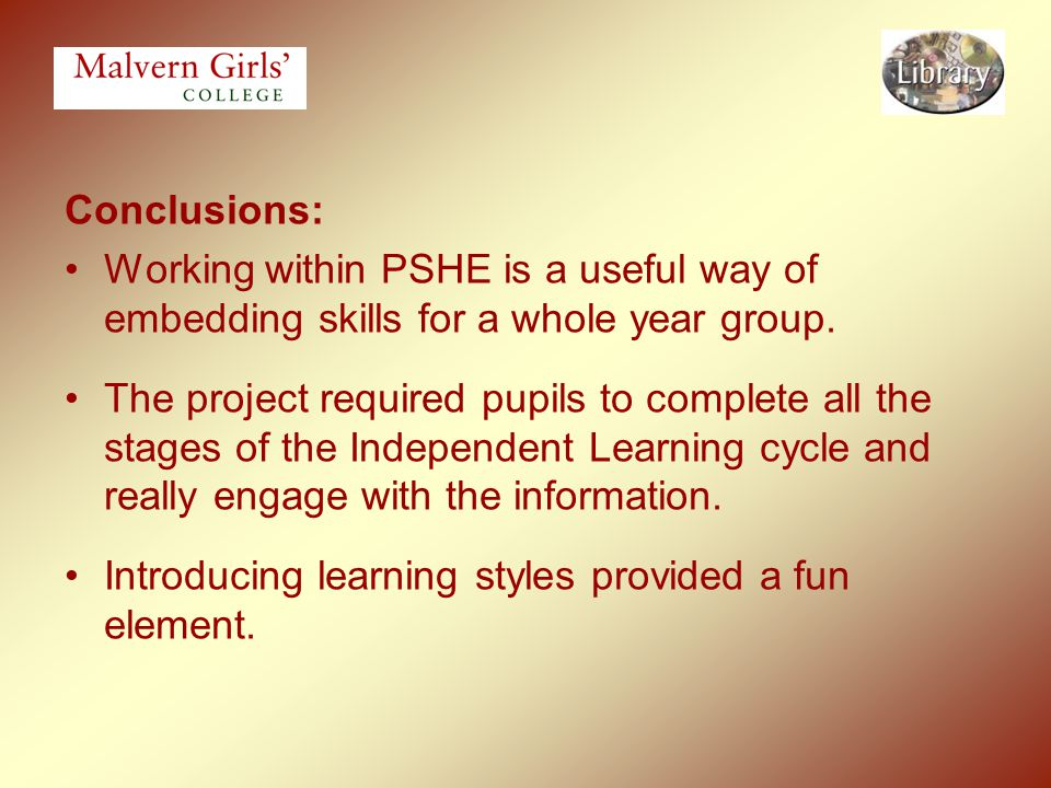 Conclusions: Working within PSHE is a useful way of embedding skills for a whole year group. The project required pupils to complete all the stages of