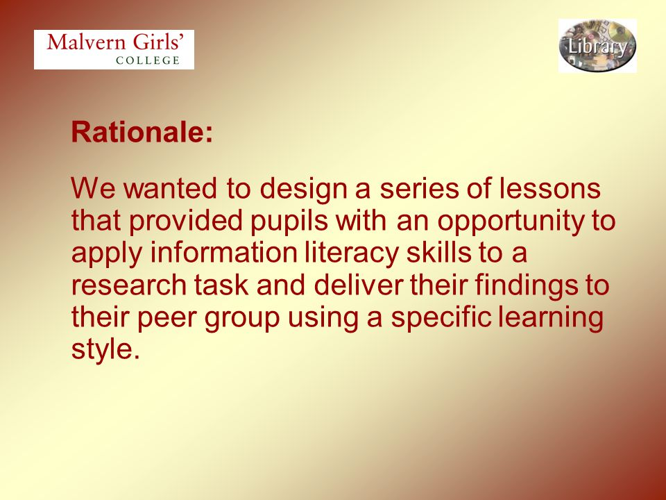 Rationale: We wanted to design a series of lessons that provided pupils with an opportunity to apply information literacy skills to a research task an