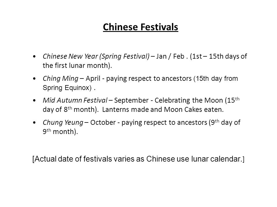 Chinese Festivals Chinese New Year (Spring Festival) – Jan / Feb.