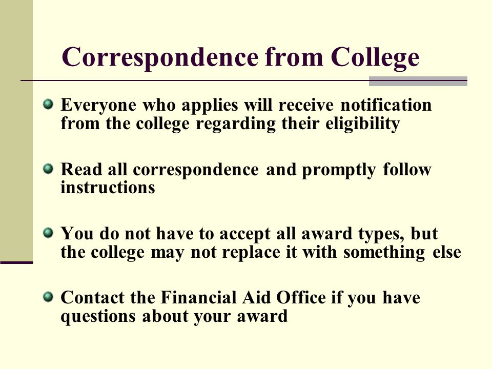 Correspondence from College Everyone who applies will receive notification from the college regarding their eligibility Read all correspondence and pr