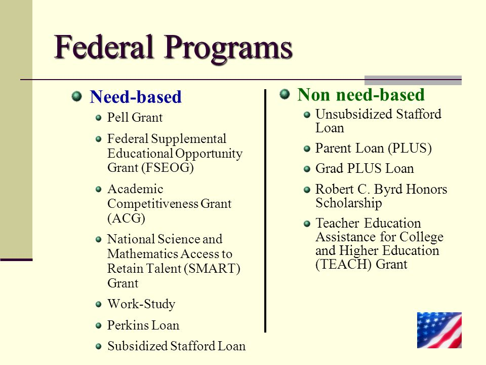 Federal Programs Need-based Pell Grant Federal Supplemental Educational Opportunity Grant (FSEOG) Academic Competitiveness Grant (ACG) National Scienc