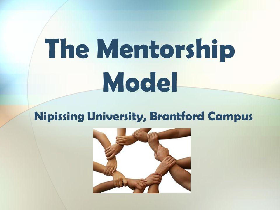 The Mentorship Model Nipissing University, Brantford Campus