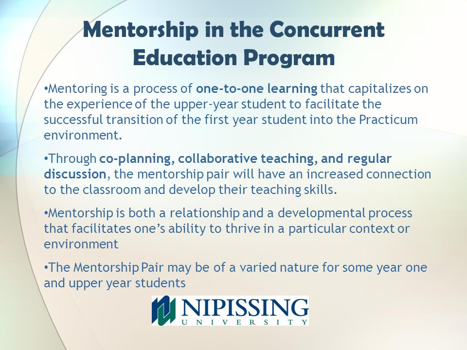Mentoring is a process of one-to-one learning that capitalizes on the experience of the upper-year student to facilitate the successful transition of