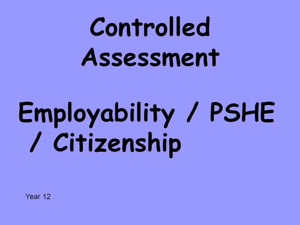 Controlled Assessment Employability / PSHE / Citizenship Year 12