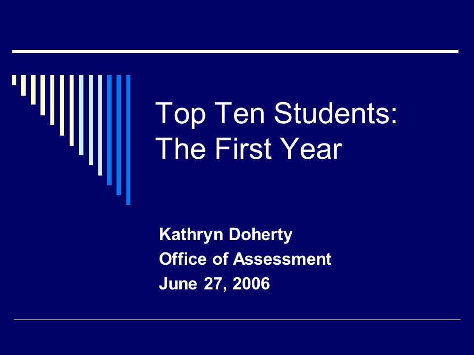 Top Ten Students: The First Year Kathryn Doherty Office of Assessment June 27, 2006