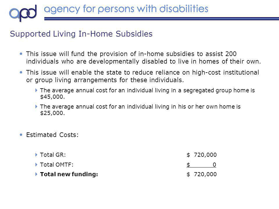 This issue will fund the provision of in-home subsidies to assist 200 individuals who are developmentally disabled to live in homes of their own.