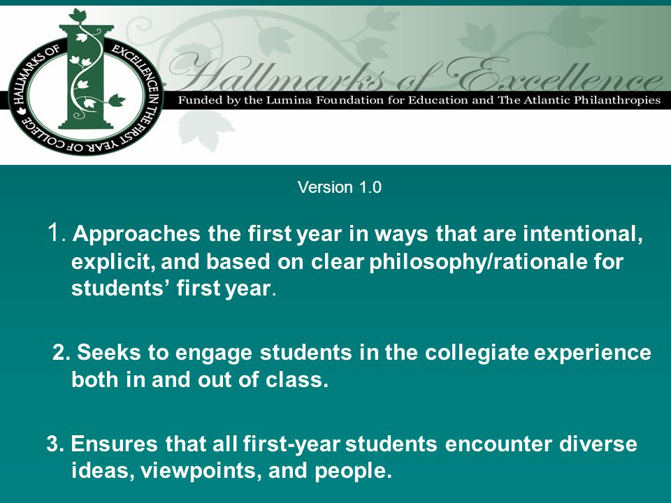 1. Approaches the first year in ways that are intentional, explicit, and based on clear philosophy/rationale for students first year. 2. Seeks to enga