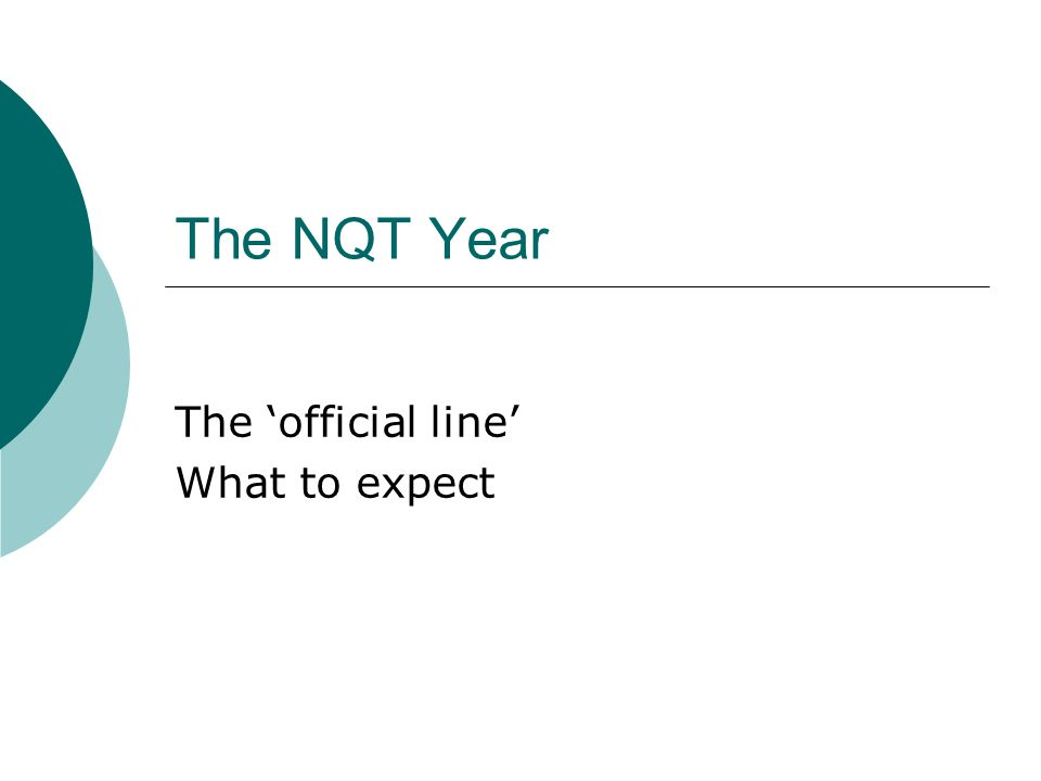 The NQT Year The official line What to expect
