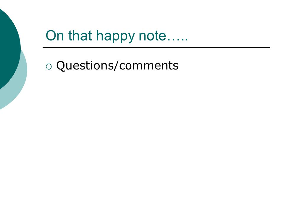 On that happy note….. Questions/comments