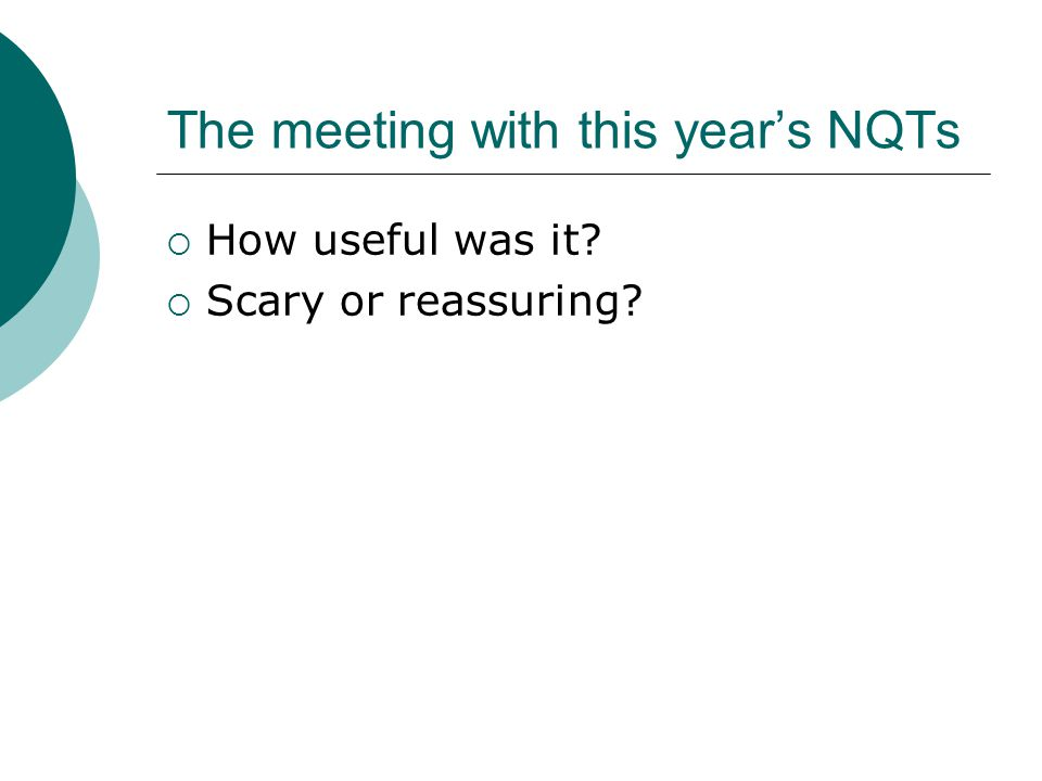 The meeting with this years NQTs How useful was it? Scary or reassuring?
