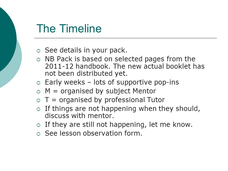 The Timeline See details in your pack. NB Pack is based on selected pages from the 2011-12 handbook. The new actual booklet has not been distributed y