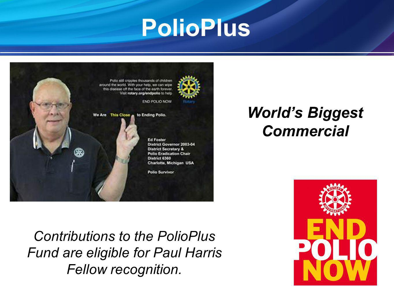 PolioPlus Worlds Biggest Commercial Contributions to the PolioPlus Fund are eligible for Paul Harris Fellow recognition.