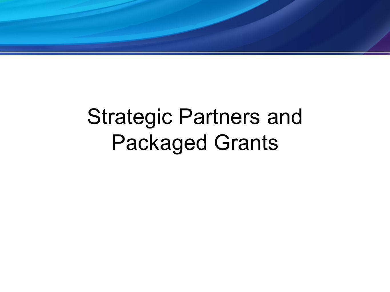 Strategic Partners and Packaged Grants