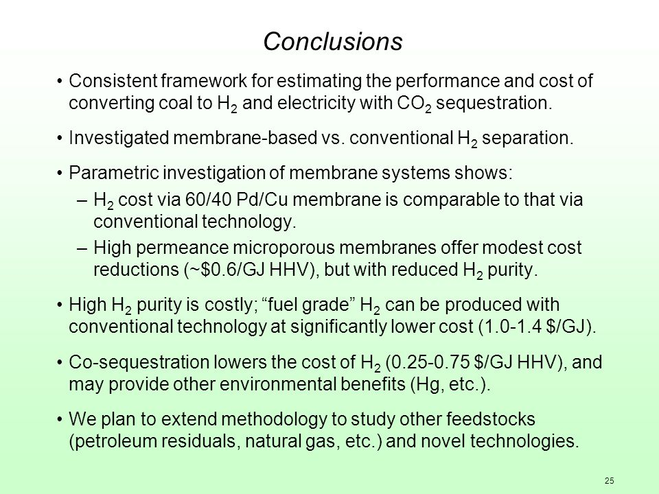 25 Conclusions Consistent framework for estimating the performance and cost of converting coal to H 2 and electricity with CO 2 sequestration.