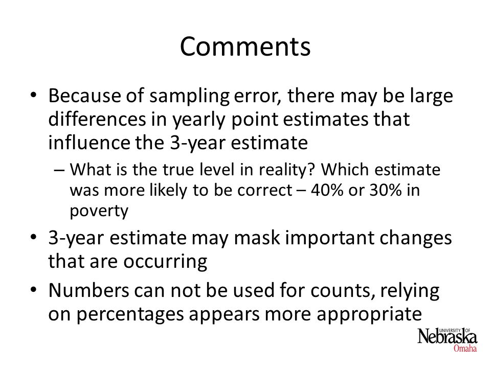 Comments Because of sampling error, there may be large differences in yearly point estimates that influence the 3-year estimate – What is the true level in reality.