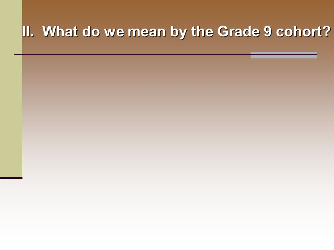II. What do we mean by the Grade 9 cohort