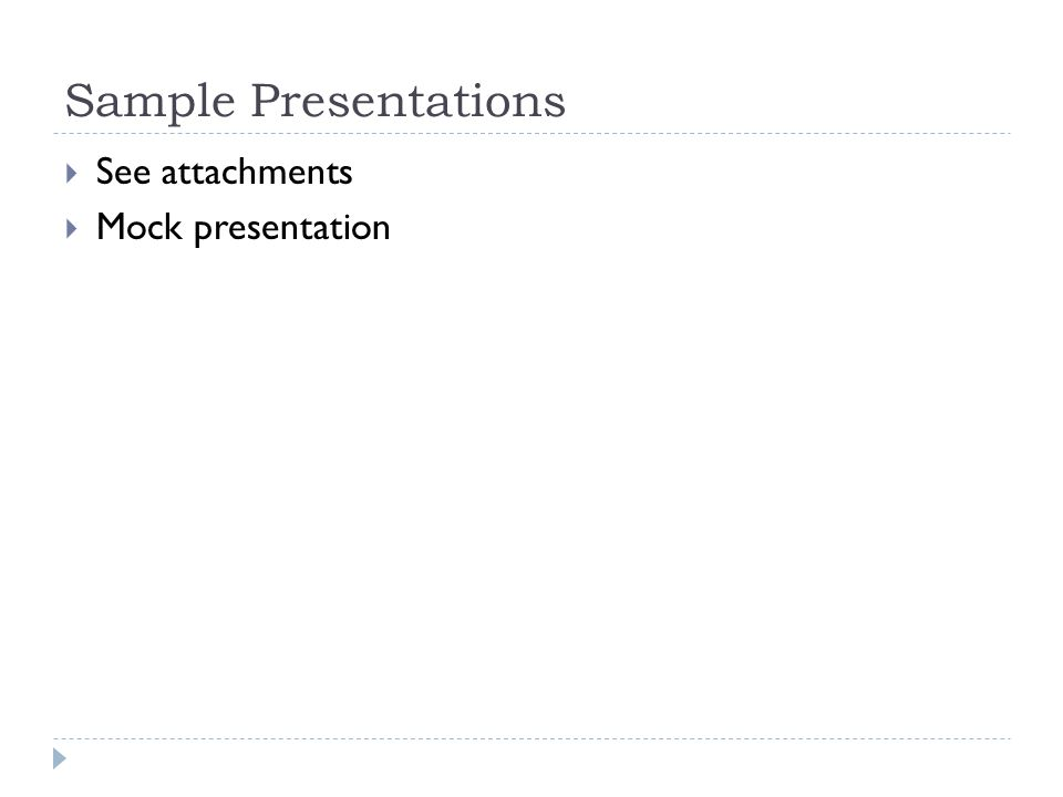 Sample Presentations See attachments Mock presentation