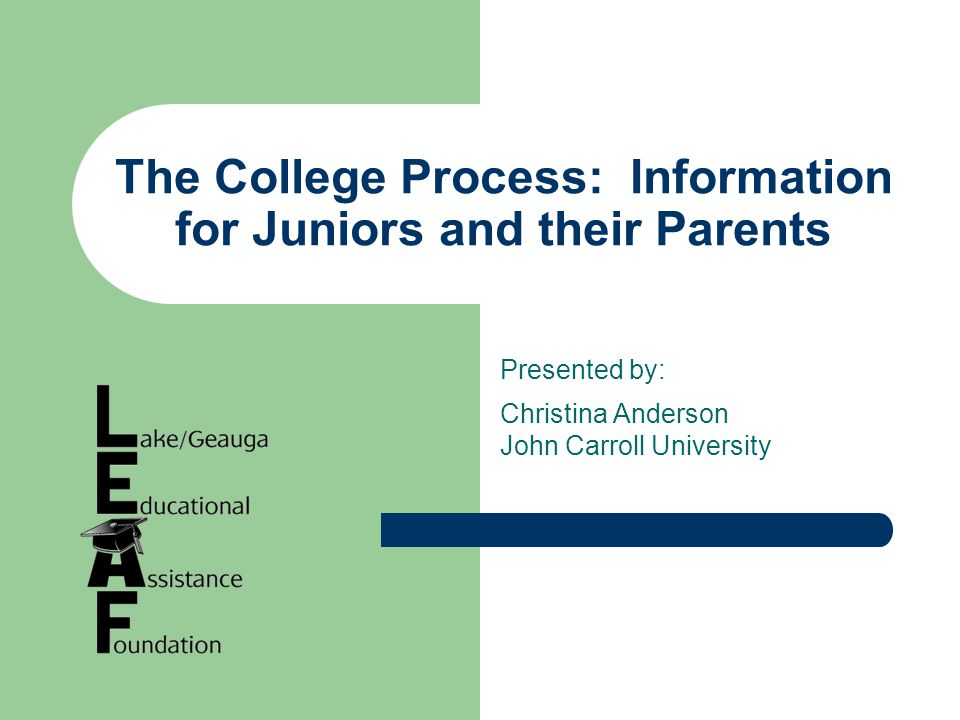 The College Process: Information for Juniors and their Parents Presented by: Christina Anderson John Carroll University