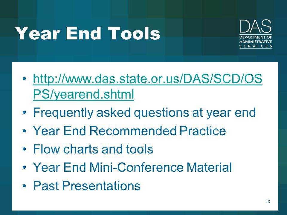 16 Year End Tools http://www.das.state.or.us/DAS/SCD/OS PS/yearend.shtmlhttp://www.das.state.or.us/DAS/SCD/OS PS/yearend.shtml Frequently asked questi