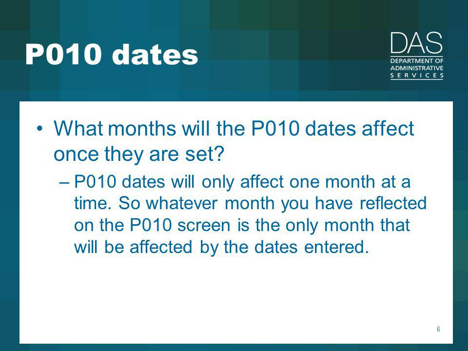 6 P010 dates What months will the P010 dates affect once they are set? –P010 dates will only affect one month at a time. So whatever month you have re