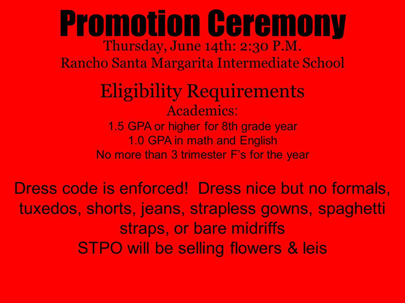 Promotion Ceremony Eligibility Requirements Academics : 1.5 GPA or higher for 8th grade year 1.0 GPA in math and English No more than 3 trimester Fs f