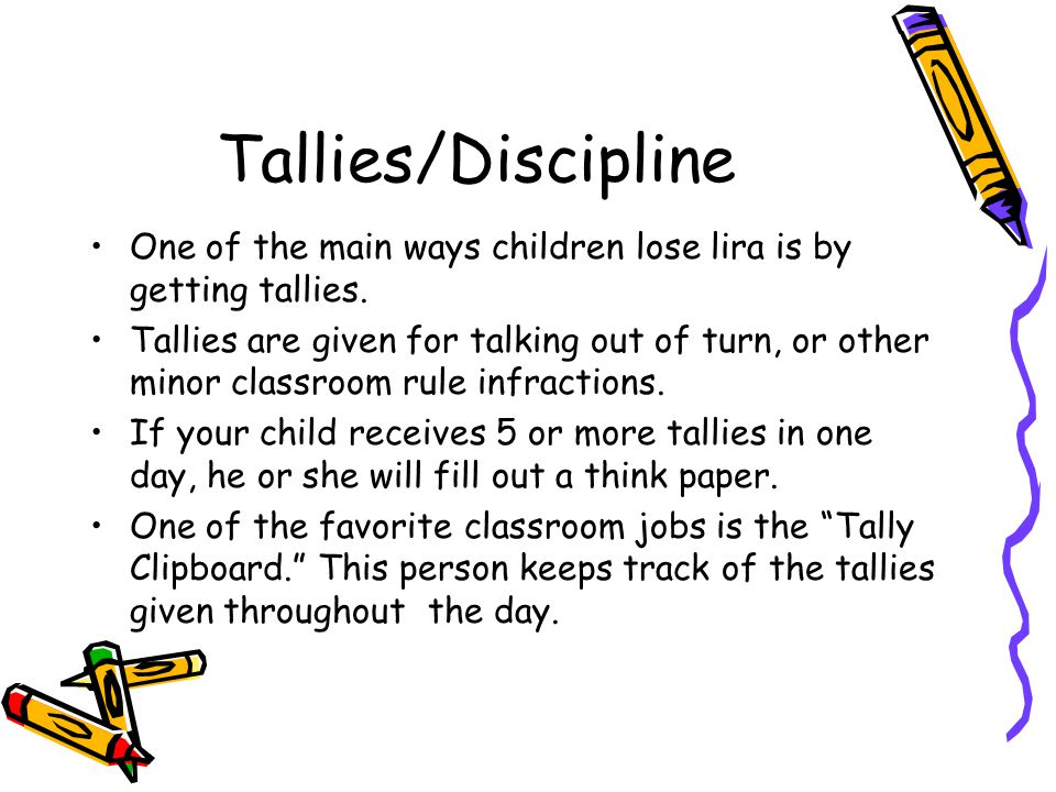 Tallies/Discipline One of the main ways children lose lira is by getting tallies.
