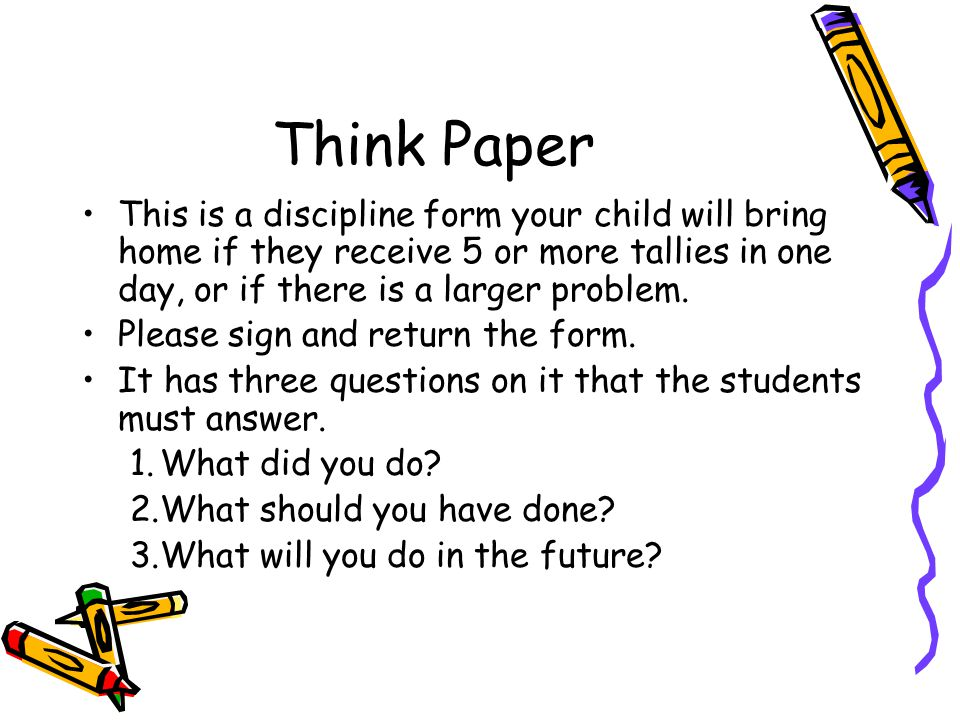 Think Paper This is a discipline form your child will bring home if they receive 5 or more tallies in one day, or if there is a larger problem.