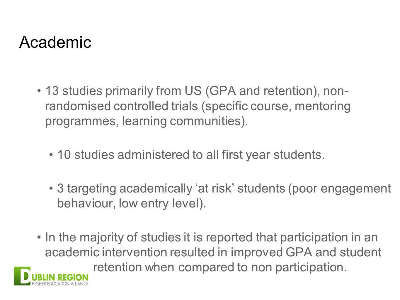 Academic 13 studies primarily from US (GPA and retention), non- randomised controlled trials (specific course, mentoring programmes, learning communit