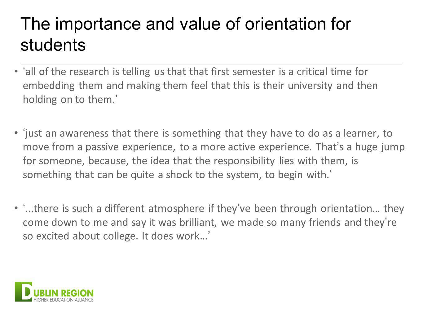 The importance and value of orientation for students all of the research is telling us that that first semester is a critical time for embedding them