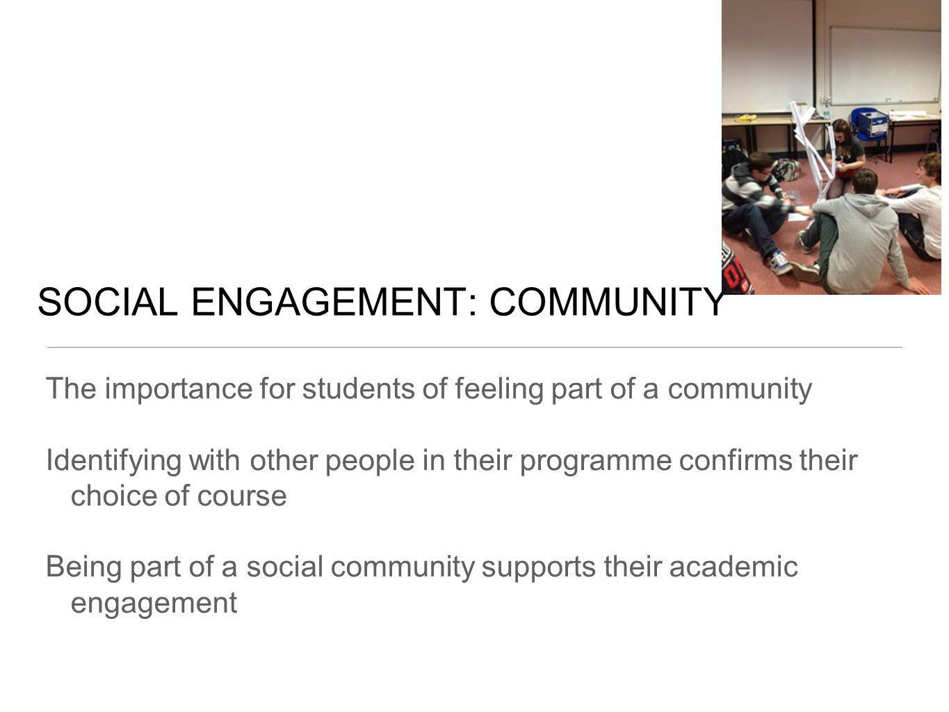 SOCIAL ENGAGEMENT: COMMUNITY The importance for students of feeling part of a community Identifying with other people in their programme confirms thei