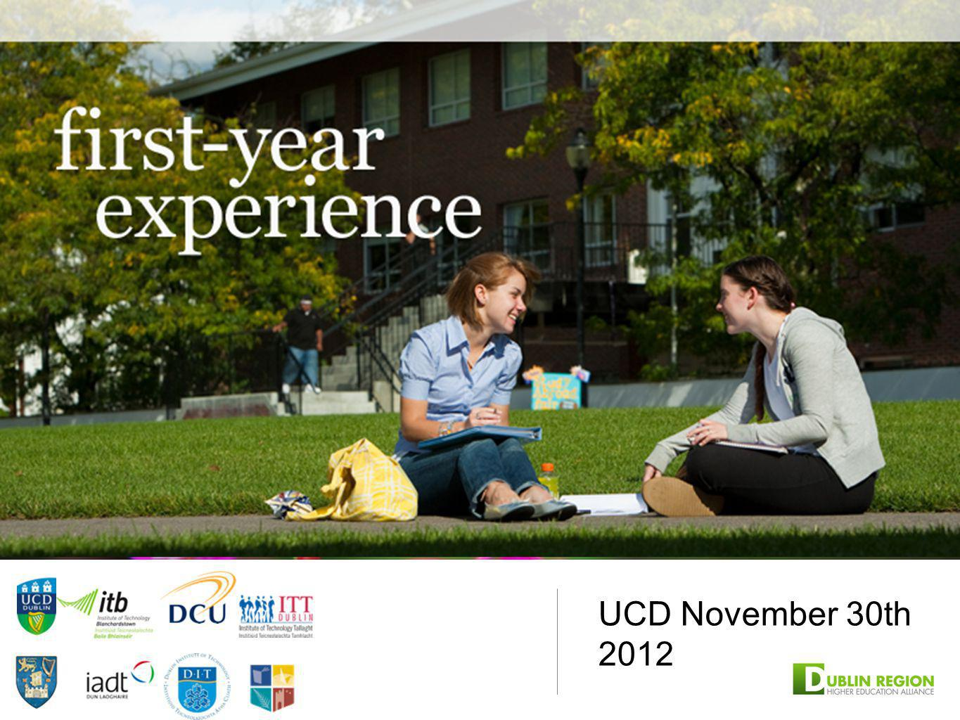 UCD November 30th 2012 The First Year Experience