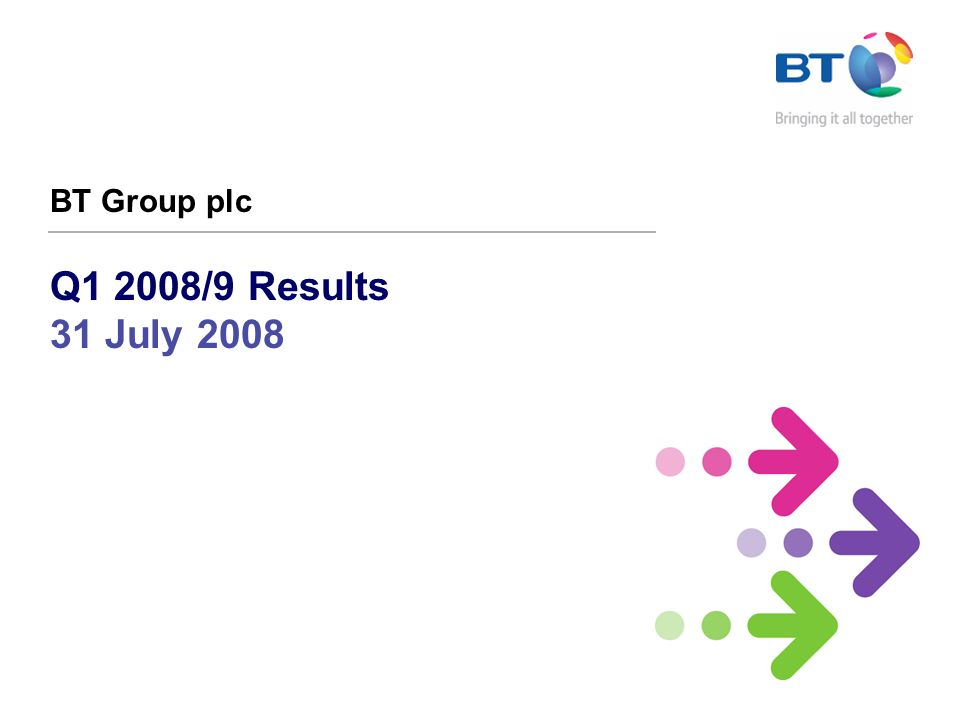 Q1 2008/9 Results 31 July 2008 BT Group plc