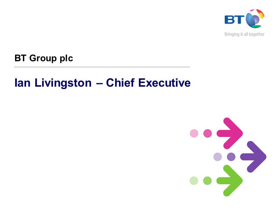Ian Livingston – Chief Executive BT Group plc