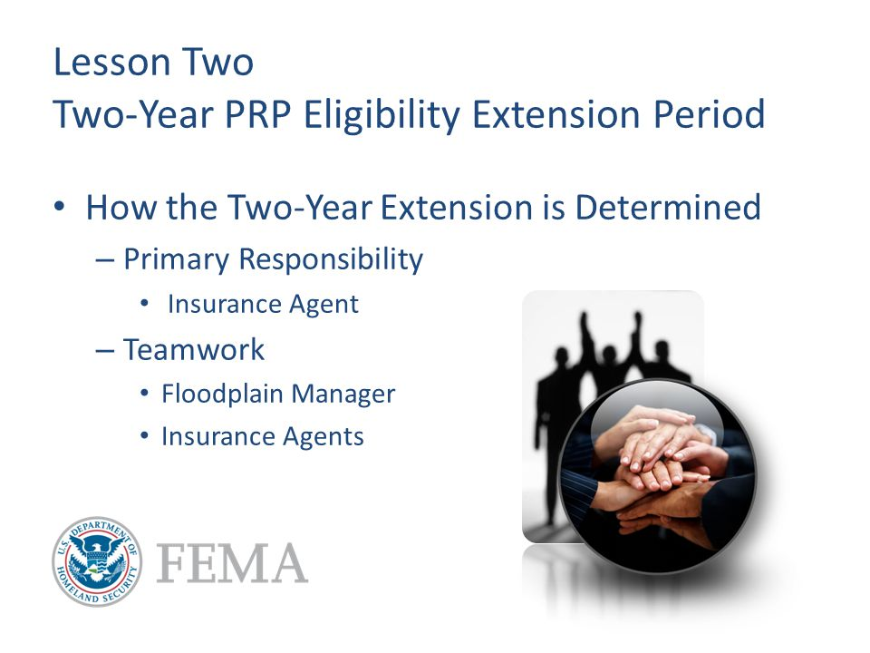 Lesson Two Two-Year PRP Eligibility Extension Period How the Two-Year Extension is Determined – Primary Responsibility Insurance Agent – Teamwork Floodplain Manager Insurance Agents