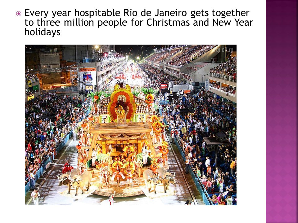 Every year hospitable Rio de Janeiro gets together to three million people for Christmas and New Year holidays