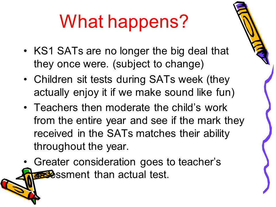 What happens. KS1 SATs are no longer the big deal that they once were.