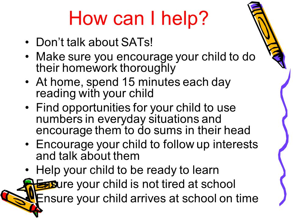 How can I help. Dont talk about SATs.