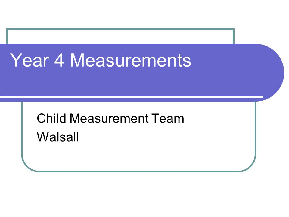 Year 4 Measurements Child Measurement Team Walsall