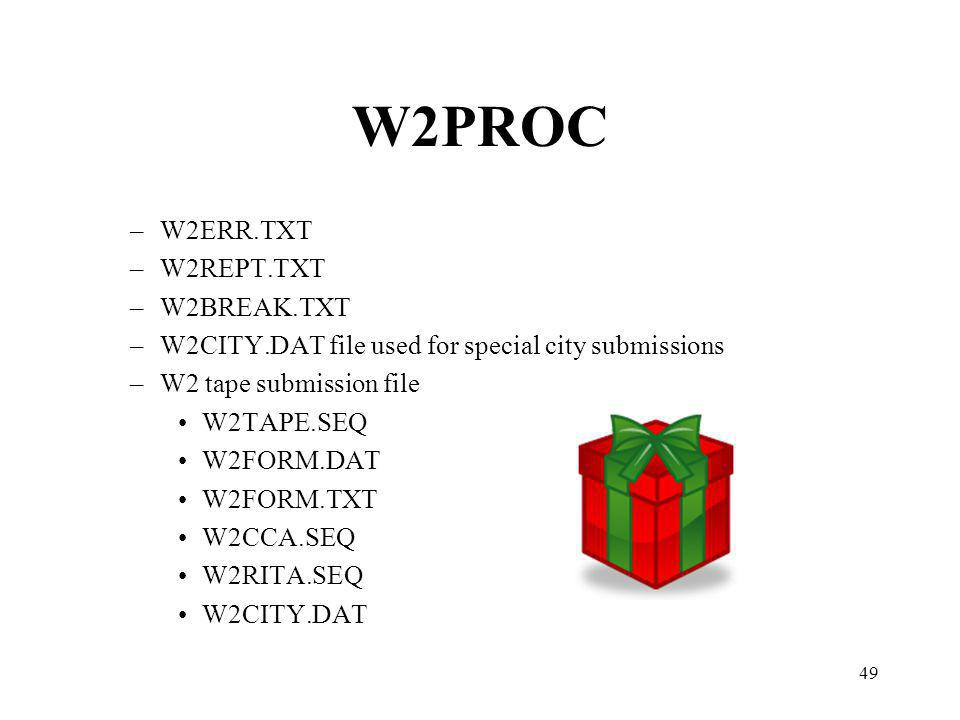 49 W2PROC –W2ERR.TXT –W2REPT.TXT –W2BREAK.TXT –W2CITY.DAT file used for special city submissions –W2 tape submission file W2TAPE.SEQ W2FORM.DAT W2FORM.TXT W2CCA.SEQ W2RITA.SEQ W2CITY.DAT