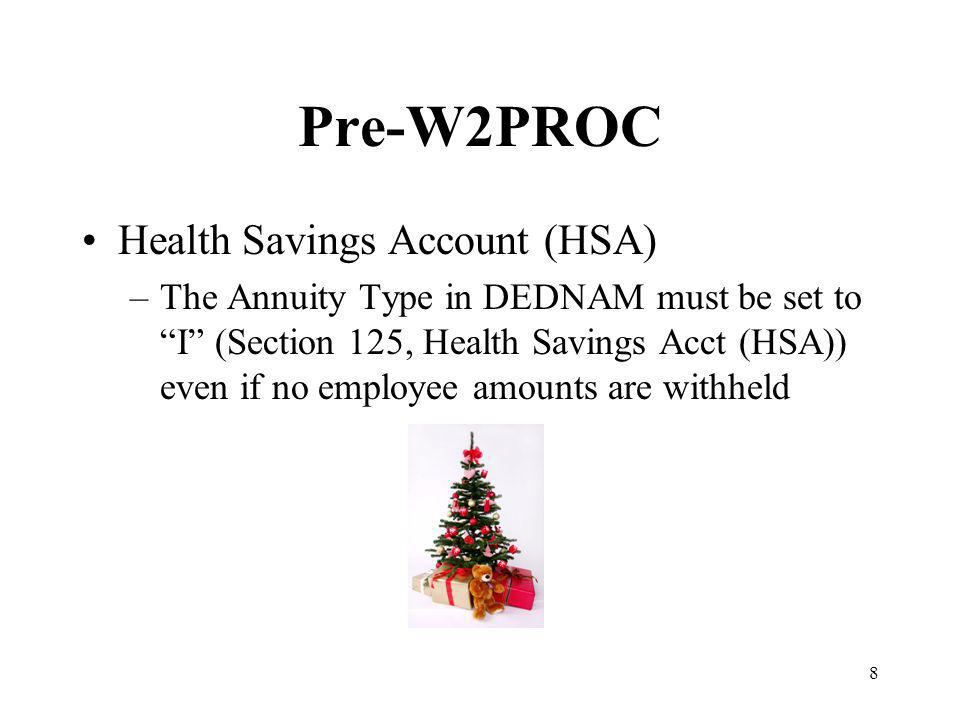 8 Pre-W2PROC Health Savings Account (HSA) –The Annuity Type in DEDNAM must be set to I (Section 125, Health Savings Acct (HSA)) even if no employee amounts are withheld