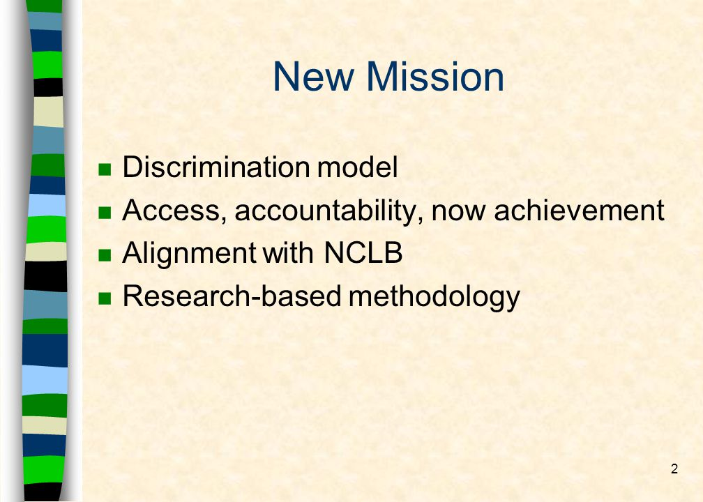 2 New Mission n Discrimination model n Access, accountability, now achievement n Alignment with NCLB n Research-based methodology