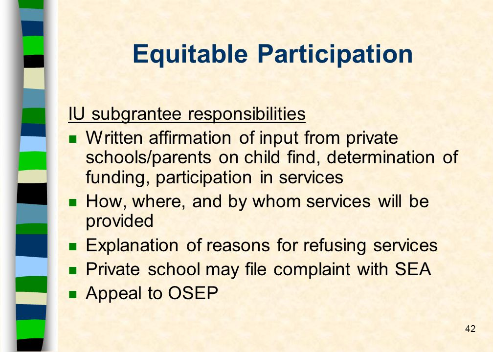 42 Equitable Participation IU subgrantee responsibilities n Written affirmation of input from private schools/parents on child find, determination of