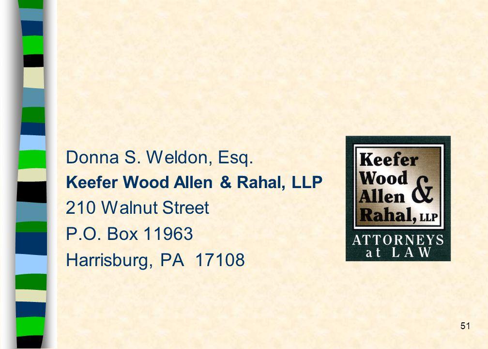 51 Donna S. Weldon, Esq. Keefer Wood Allen & Rahal, LLP 210 Walnut Street P.O.